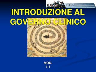 INTRODUZIONE AL  GOVERNO CLINICO MOD . 1.1