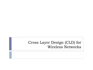 Cross Layer Design (CLD) for Wireless Networks