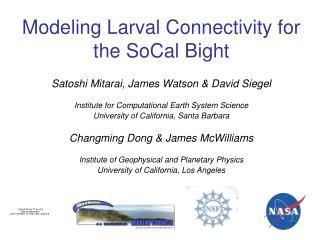 Modeling Larval Connectivity for the SoCal Bight Satoshi Mitarai, James Watson & David Siegel