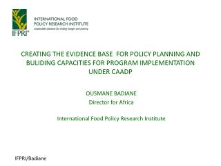 OUSMANE BADIANE Director for Africa International Food Policy Research Institute