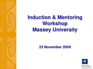 Induction & Mentoring Workshop Massey University 23 November 2009