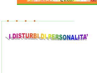 I DISTURBI DI PERSONALITA