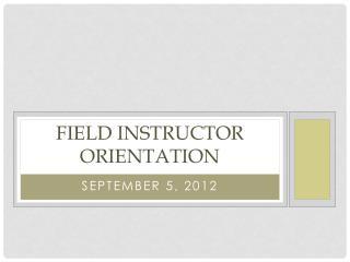 Field Instructor Orientation