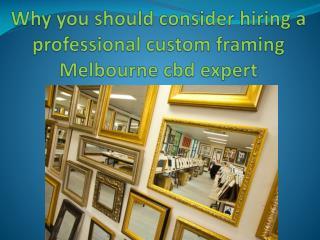 Why you should consider hiring a professional custom framing