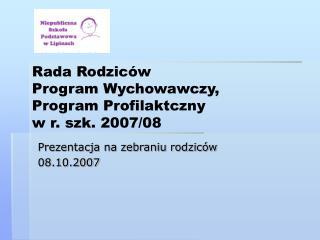 Rada Rodziców Program Wychowawczy ,  Program Profilaktczny w r.  szk. 2007/08