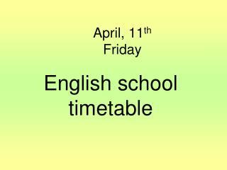 April, 11 th Friday