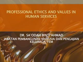 PROFESSIONAL ETHICS AND VALUES IN HUMAN SERVICES