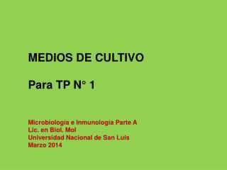 MEDIOS DE CULTIVO Para TP N° 1 Microbiología e Inmunología Parte A Lic. en Biol. Mol