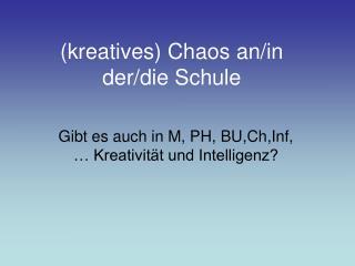 (kreatives) Chaos an/in der/die Schule