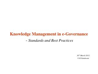 Knowledge Management in e-Governance -  Standards and Best Practices  30 th  March 2012