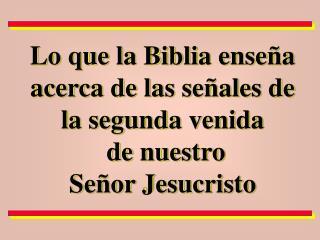 Lo que la Biblia ense a acerca de las se ales de la segunda venida  de nuestro  Se or Jesucristo