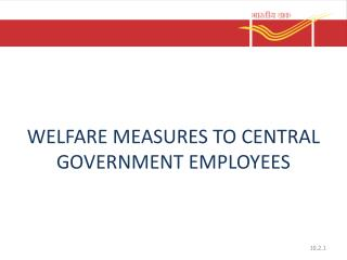 WELFARE MEASURES TO CENTRAL GOVERNMENT EMPLOYEES