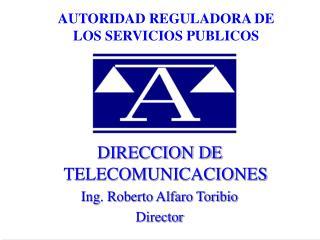 DIRECCION DE  TELECOMUNICACIONES Ing. Roberto Alfaro Toribio Director