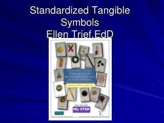 Standardized Tangible Symbols Ellen Trief,EdD