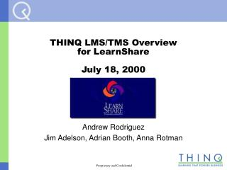 THINQ LMS/TMS Overview for LearnShare July 18, 2000