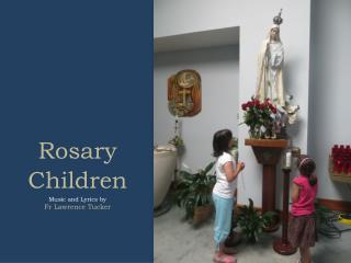 Rosary Children Music and Lyrics by Fr Lawrence Tucker