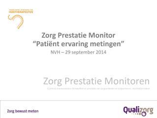 "Zorg Prestatie Monitor  ""Patiënt ervaring metingen"" NVH – 29 september 2014"