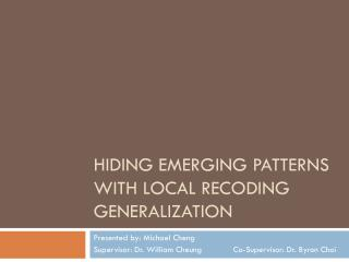 HIDING EMERGING PATTERNS WITH LOCAL RECODING GENERALIZATION