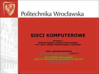 PROF. CZESŁAW SMUTNICKI czeslaw.smutnicki@pwr.wroc.pl , p.216 C-3 POLITECHNIKA WROCŁAWSKA