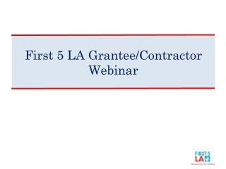 First 5 LA Grantee/Contractor Webinar