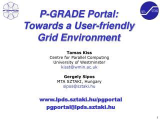 P-GRADE Portal:  Towards a User-friendly Grid Environment
