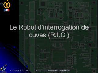 Le Robot d'interrogation de cuves (R.I.C.)