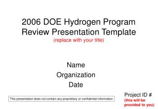 2006 DOE Hydrogen Program Review Presentation Template  (replace with your title)