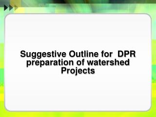 Suggestive Outline for  DPR preparation of watershed Projects