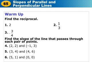 Warm Up Find the reciprocal. 1.  2                                        2. 3.