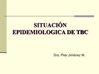 SITUACIÓN EPIDEMIOLOGICA DE TBC
