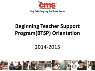 Beginning Teacher Support Program(BTSP) Orientation 2014-2015