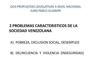 DOS PROPUESTAS LEGISLATIVAS A NIVEL NACIONAL JUAN PABLO GUANIPA