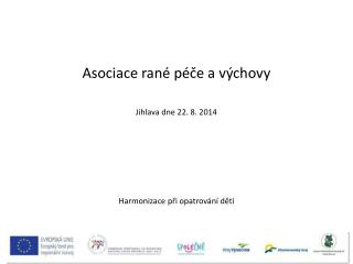 Asociace rané péče a výchovy Jihlava dne 22. 8. 2014 Harmonizace při opatrování dětí