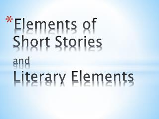 Elements of  Short  Stories  and Literary Elements