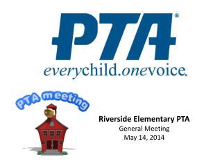 Riverside Elementary PTA General Meeting May 14, 2014