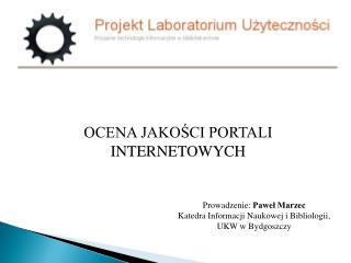 Prowadzenie:  Paweł Marzec Katedra Informacji Naukowej i Bibliologii, UKW w Bydgoszczy