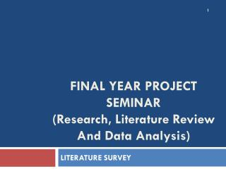 FINAL YEAR PROJECT  SEMINAR  ( Research, Literature Review And Data Analysis )