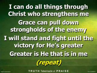 I can do all things through Christ who strengthens me Grace can pull down strongholds of the enemy