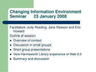 Changing Information Environment Seminar      23 January 2008
