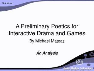 A Preliminary Poetics for Interactive Drama and Games