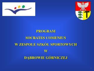 PROGRAM  SOCRATES COMENIUS  W ZESPOLE SZK�? SPORTOWYCH W  D?BROWIE G�RNICZEJ