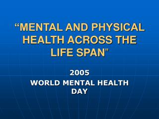 """""""MENTAL AND PHYSICAL HEALTH ACROSS THE LIFE SPAN """""""