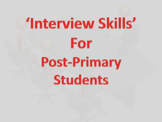 �Interview Skills� For  Post-Primary Students