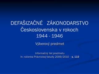 DEFAŠIZAČNÉ   ZÁKONODARSTVO Československa vrokoch  1944 - 1946