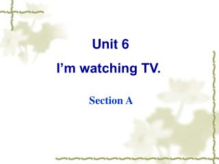 Unit 6 I�m watching TV.