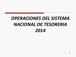 OPERACIONES DEL SISTEMA NACIONAL DE TESORERIA 2014