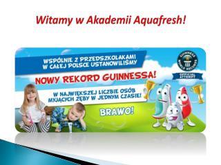Witamy  w Akademii  Aquafresh !