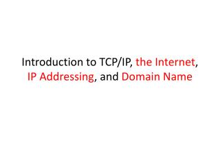 Introduction to TCP/IP,  the Internet ,  IP Addressing , and  Domain Name