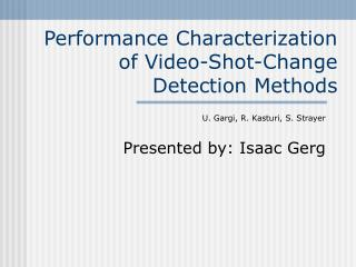 Performance Characterization of Video-Shot-Change Detection Methods