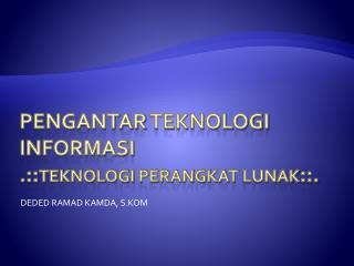 Pengantar teknologi informasi .:: Teknologi perangkat lunak ::.